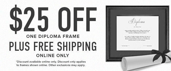 Picture of Diploma Frame. $25 off one diploma frame plus free shipping. Online only. Discount available online only. Discount only applies to frames shown online. Other exclusions may apply. Click to shop.